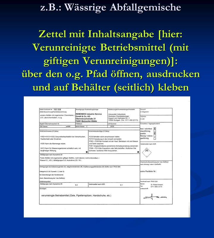 z.B.: Wässrige Abfallgemische Zettel mit Inhaltsangabe [hier: Verunreinigte Betriebsmittel (mit giftigen Verunreinigungen)]: über den o.g.